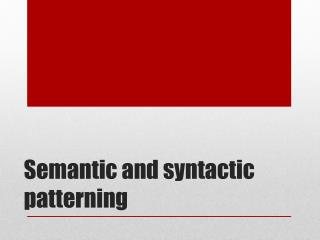 Semantic and syntactic  patterning