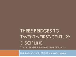 Three Bridges to Twenty-First-Century Discipline  WILLIAM GLASSER THOMAS GORDON, ALFIE KOHN