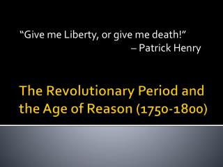 The Revolutionary Period and the  Age of  Reason (1750-1800)