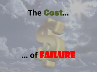 The  Cost … … of  Failure