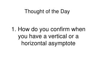 1. How do you confirm when you have a vertical or a horizontal asymptote