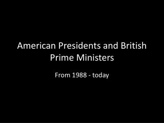 American Presidents and British Prime Ministers