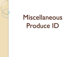 Miscellaneous Produce ID