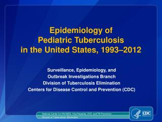 Epidemiology of  Pediatric Tuberculosis  in the United States, 1993�2012