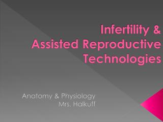 Infertility &  Assisted Reproductive Technologies