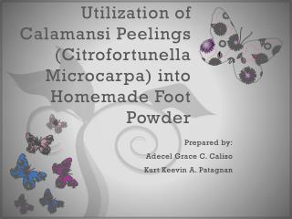 Utilization of Calamansi Peelings (Citrofortunella Microcarpa) into Homemade Foot Powder