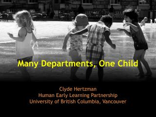 Clyde Hertzman Human Early Learning Partnership University of British Columbia, Vancouver