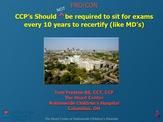 Tom Preston BS, CCT,  CCP The Heart Center Nationwide Children's Hospital Columbus, OH