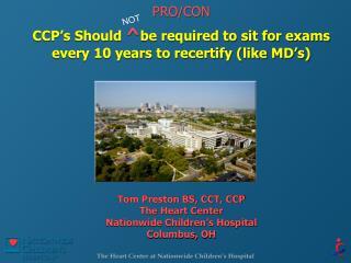 Tom Preston BS, CCT,  CCP The Heart Center Nationwide Children�s Hospital Columbus, OH