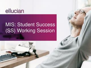 MIS:  Student Success (SS ) Working Session