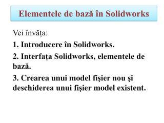 Elementele de bază în Solidworks