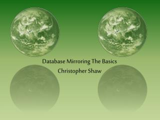 Database Mirroring The Basics Christopher Shaw