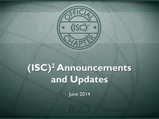 (ISC) 2  Announcements and Updates