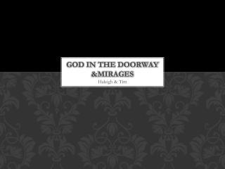 God in the doorway &Mirages