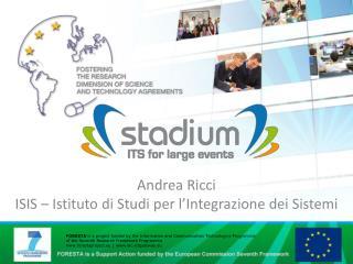 Andrea Ricci ISIS – Istituto di Studi per l'Integrazione dei Sistemi