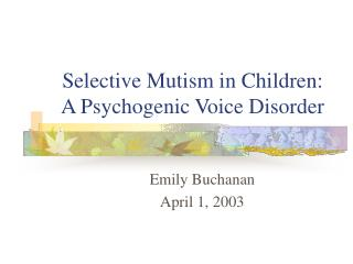 Selective Mutism in Children: A Psychogenic Voice Disorder