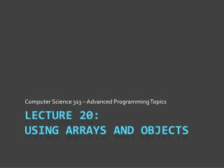 Lecture 20: Using Arrays and Objects