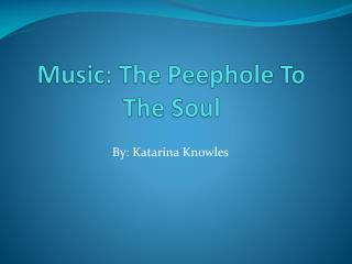 Music: The Peephole To The Soul