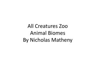 All Creatures Zoo Animal Biomes  By Nicholas Matheny