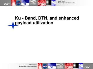 Ku - Band, DTN, and enhanced payload utilization