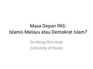 Masa Depan  PAS:  Islamis Melayu atau Demokrat  Islam?