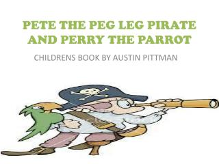 PETE THE PEG LEG PIRATE AND PERRY THE PARROT