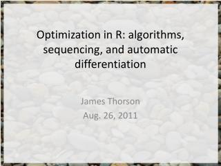 Optimization in R: algorithms, sequencing, and automatic differentiation