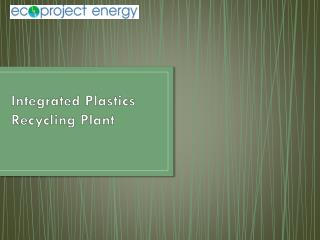 Integrated Plastics Recycling Plant