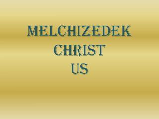 Melchizedek  Christ Us