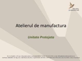 Atelierul de manufactura