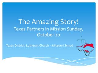 The Amazing Story! Texas  Partners in Mission Sunday, October 20