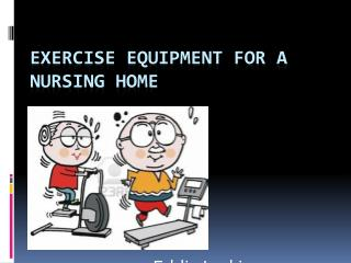 Exercise Equipment for a nursing home