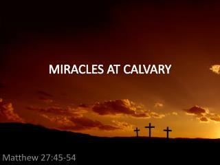 MIRACLES AT  CALVARY
