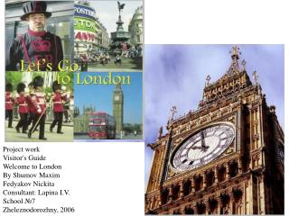 Project work  Visitor's  Guide  Welcome  to  London By  Shumov  Maxim Fedyakov Nickita
