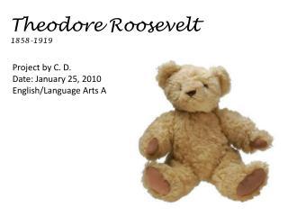 Theodore Roosevelt 1858-1919