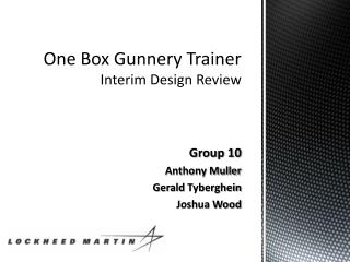 One Box Gunnery Trainer Interim Design Review