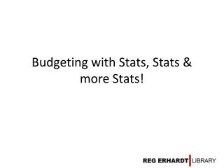 Budgeting with Stats, Stats & more Stats!