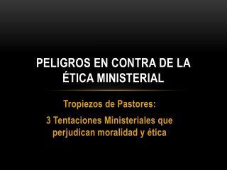 Peligros en contra de la �tica ministerial