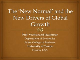The 'New Normal' and the  New Drivers of Global Growth