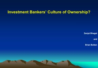 Investment Bankers' Culture of Ownership? Sanjai Bhagat 	and Brian Bolton