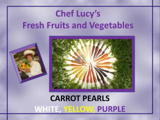 Chef Lucy�s Fresh Fruits and Vegetables
