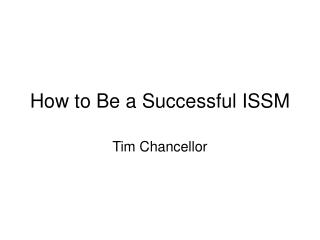 How to Be a Successful ISSM