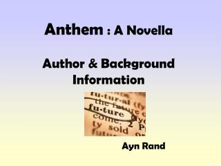 Anthem  : A Novella Author & Background Information