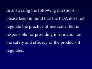 In answering the following questions, please keep in mind that the FDA does not