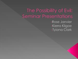 The Possibility of Evil: Seminar Presentations