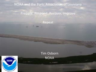 NOAA and the Ports Association of Louisiana Prepare, Respond, Recover, Improve Repeat