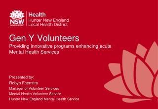 Gen Y Volunteers Providing innovative programs enhancing acute Mental Health Services