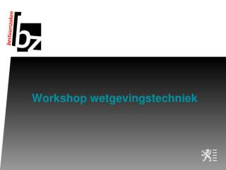 Workshop wetgevingstechniek