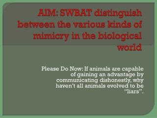 AIM: SWBAT distinguish between the various kinds of mimicry in the biological world