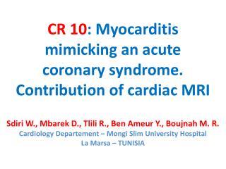 CR  10 :  Myocarditis  mimicking an acute coronary syndrome.  Contribution of cardiac MRI